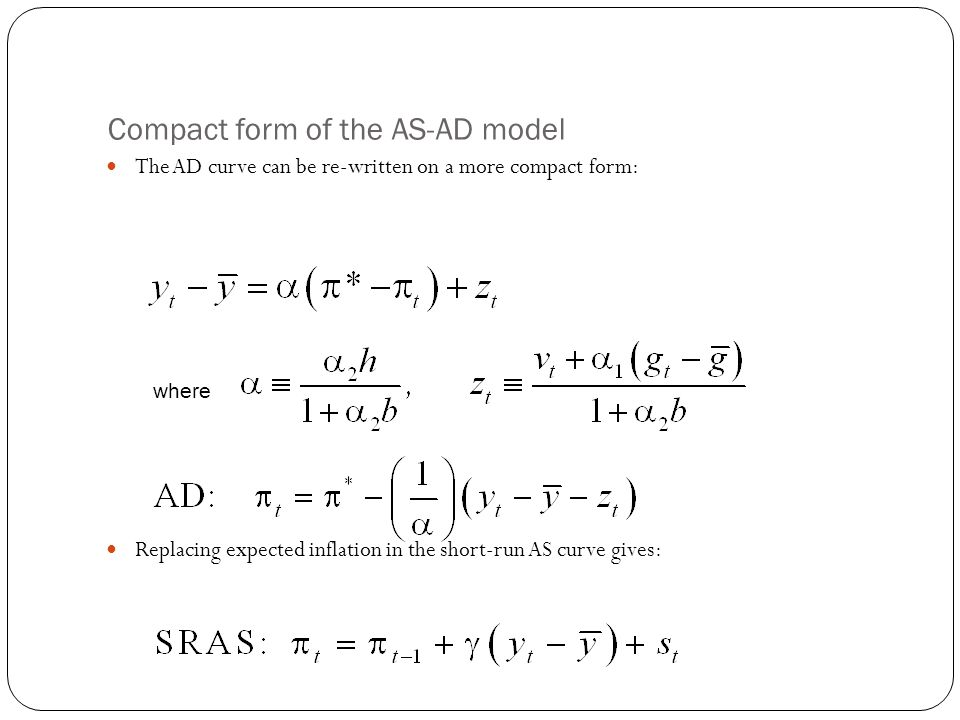 Compact form of the AS-AD model The AD curve can be re-written on a more compact form: Replacing expected inflation in the short-run AS curve gives: w