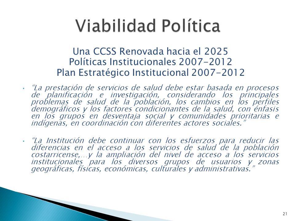 Una CCSS Renovada hacia el 2025 Políticas Institucionales 2007-2012 Plan Estratégico Institucional 2007-2012 La prestación de servicios de salud debe