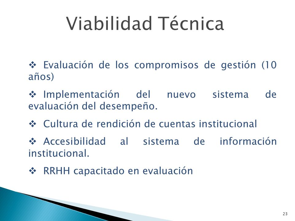 Viabilidad Técnica Evaluación de los compromisos de gestión (10 años) Implementación del nuevo sistema de evaluación del desempeño. Cultura de rendici