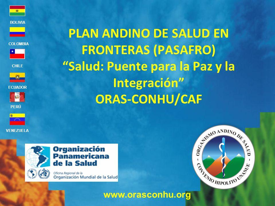 www.orasconhu.org BOLIVIA ECUADOR CHILE VENEZUELA PERÚ COLOMBIA PLAN ANDINO DE SALUD EN FRONTERAS (PASAFRO) Salud: Puente para la Paz y la Integración ORAS-CONHU/CAF