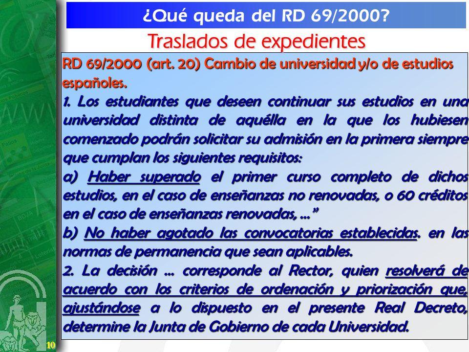 10 10 ¿Qué queda del RD 69/2000? RD 69/2000 (art. 20) Cambio de universidad y/o de estudios españoles. 1. Los estudiantes que deseen continuar sus est