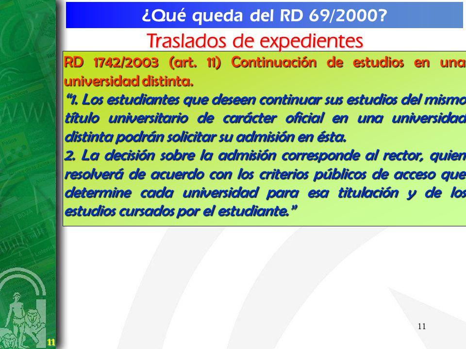11 11 ¿Qué queda del RD 69/2000? RD 1742/2003 (art. 11) Continuación de estudios en una universidad distinta. 1. Los estudiantes que deseen continuar