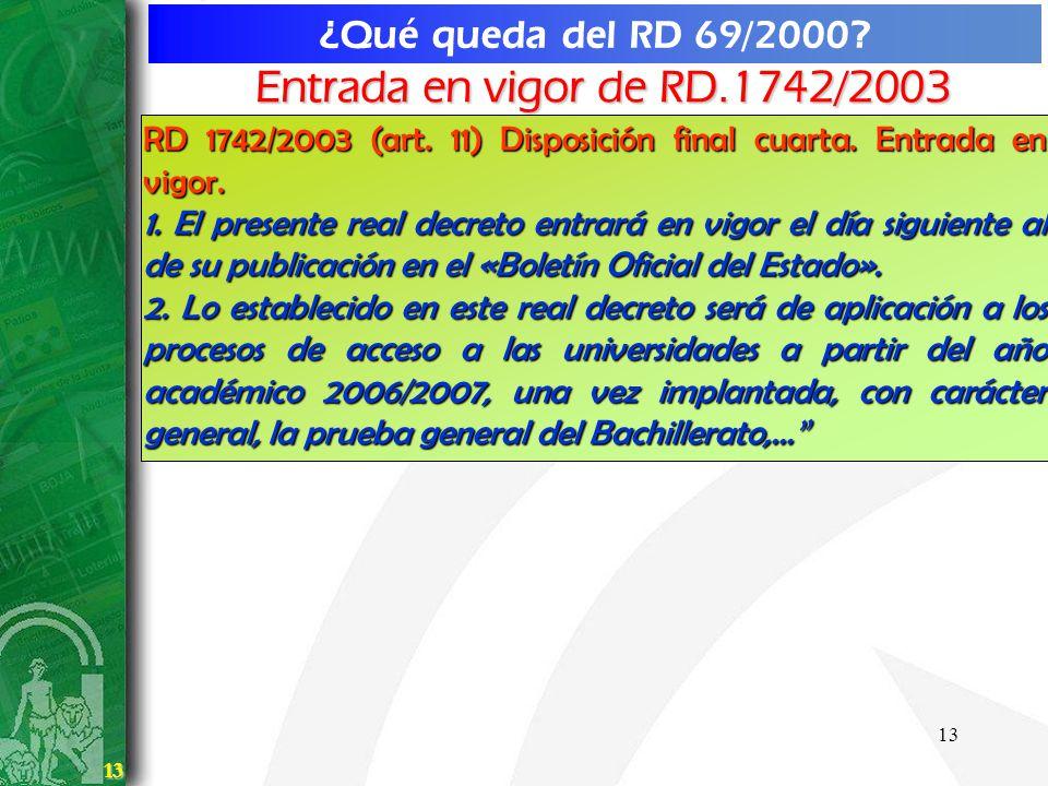 13 13 ¿Qué queda del RD 69/2000? Entrada en vigor de RD.1742/2003 RD 1742/2003 (art. 11) Disposición final cuarta. Entrada en vigor. 1. El presente re
