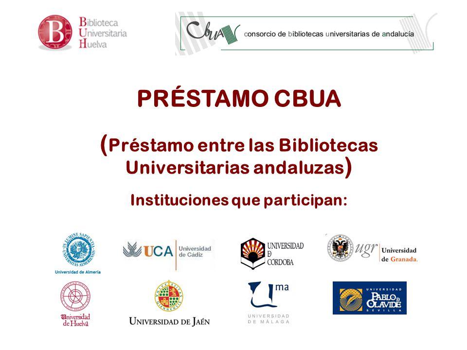 PRÉSTAMO CBUA ( Préstamo entre las Bibliotecas Universitarias andaluzas ) Instituciones que participan: