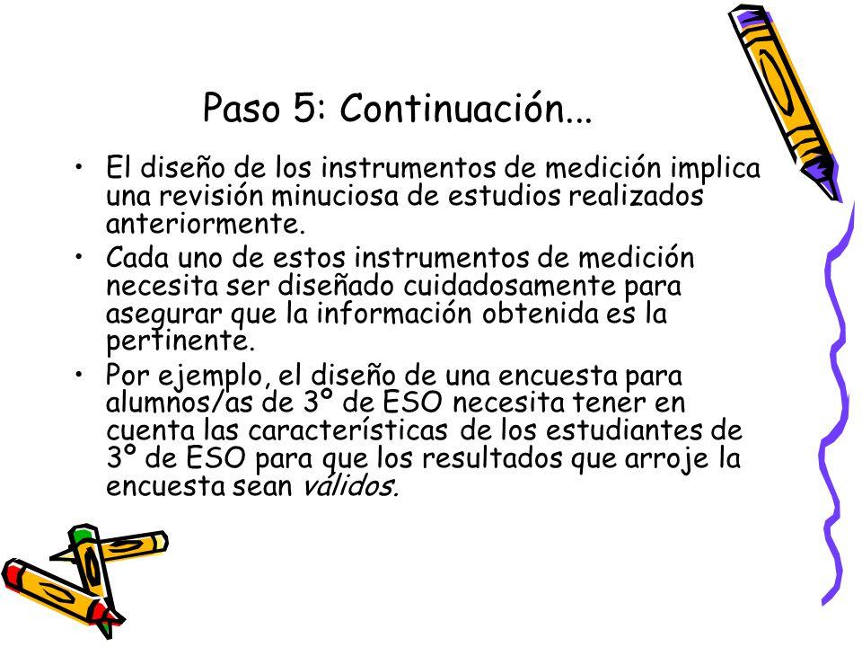Paso 5: Continuación... El diseño de los instrumentos de medición implica una revisión minuciosa de estudios realizados anteriormente. Cada uno de est