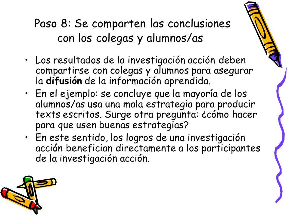 Paso 8: Se comparten las conclusiones con los colegas y alumnos/as Los resultados de la investigación acción deben compartirse con colegas y alumnos p