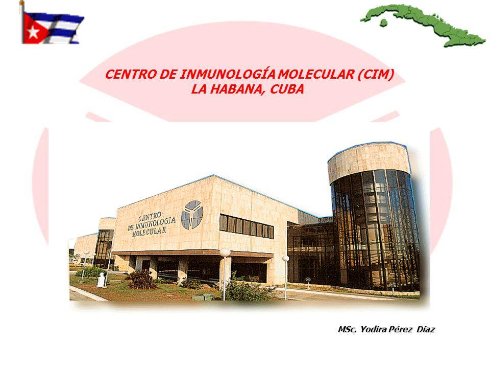 MSc. Yodira Pérez Díaz CENTRO DE INMUNOLOGÍA MOLECULAR (CIM) LA HABANA, CUBA