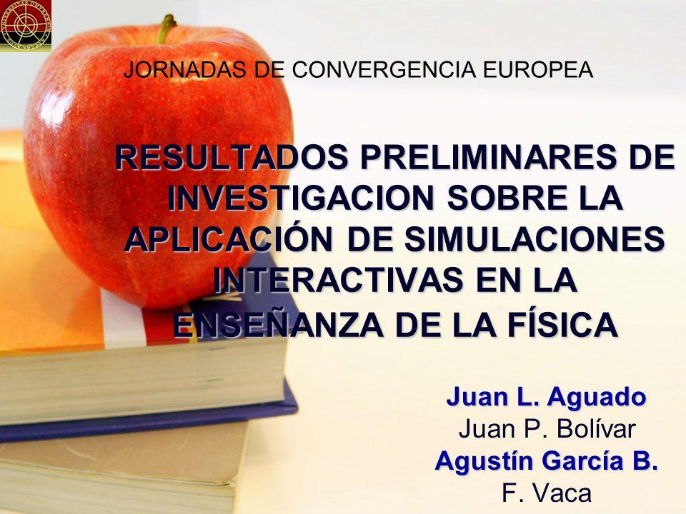 RESULTADOS PRELIMINARES DE INVESTIGACION SOBRE LA APLICACIÓN DE SIMULACIONES INTERACTIVAS EN LA ENSEÑANZA DE LA FÍSICA Juan L.