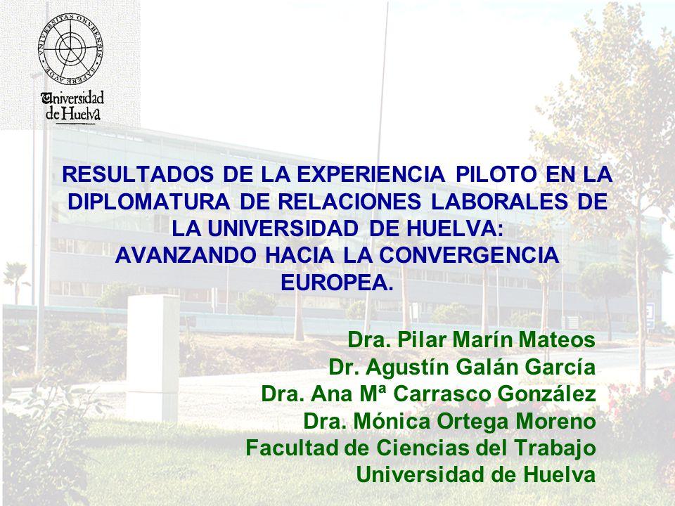 RESULTADOS DE LA EXPERIENCIA PILOTO EN LA DIPLOMATURA DE RELACIONES LABORALES DE LA UNIVERSIDAD DE HUELVA: AVANZANDO HACIA LA CONVERGENCIA EUROPEA. Dr