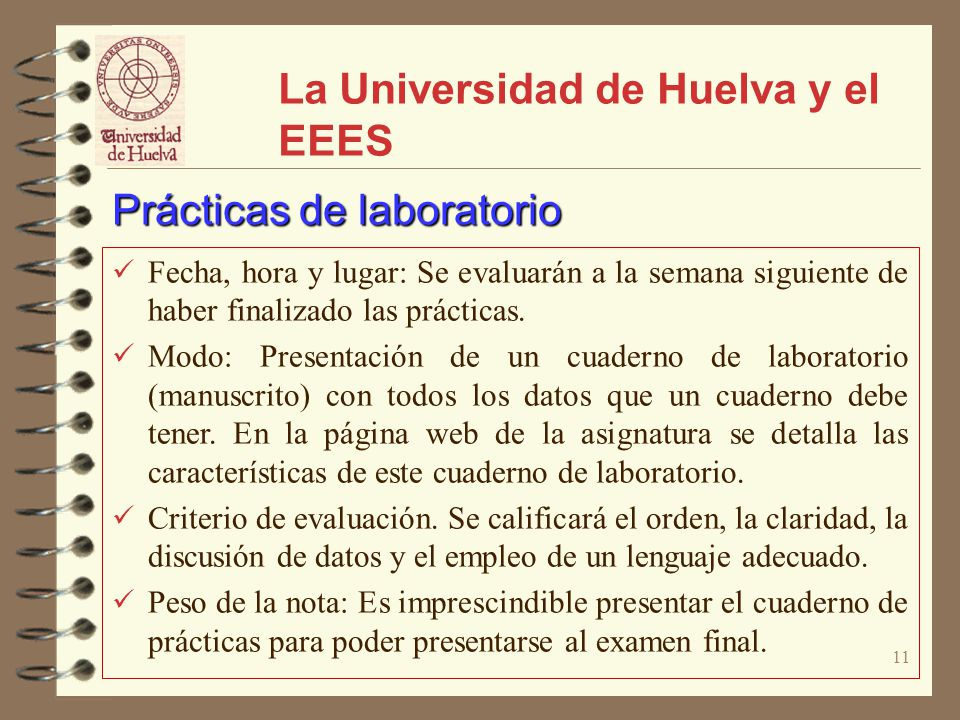 11 La Universidad de Huelva y el EEES Fecha, hora y lugar: Se evaluarán a la semana siguiente de haber finalizado las prácticas. Modo: Presentación de