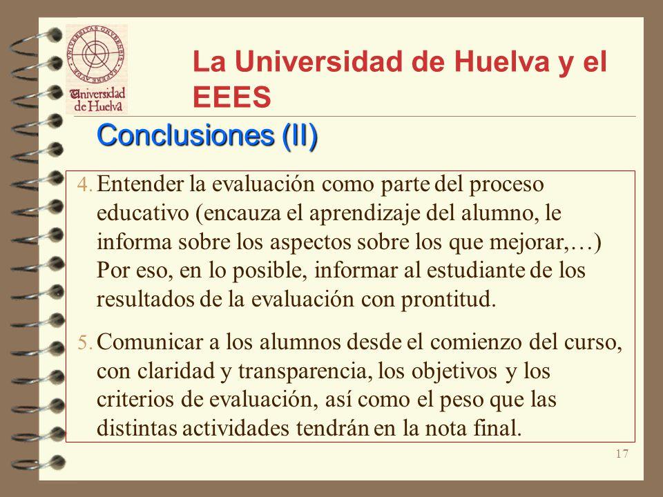 17 La Universidad de Huelva y el EEES Conclusiones (II) 4. Entender la evaluación como parte del proceso educativo (encauza el aprendizaje del alumno,