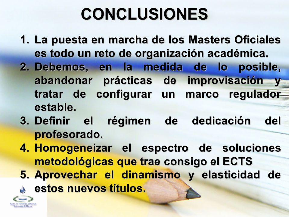 CONCLUSIONES 1.La puesta en marcha de los Masters Oficiales es todo un reto de organización académica.
