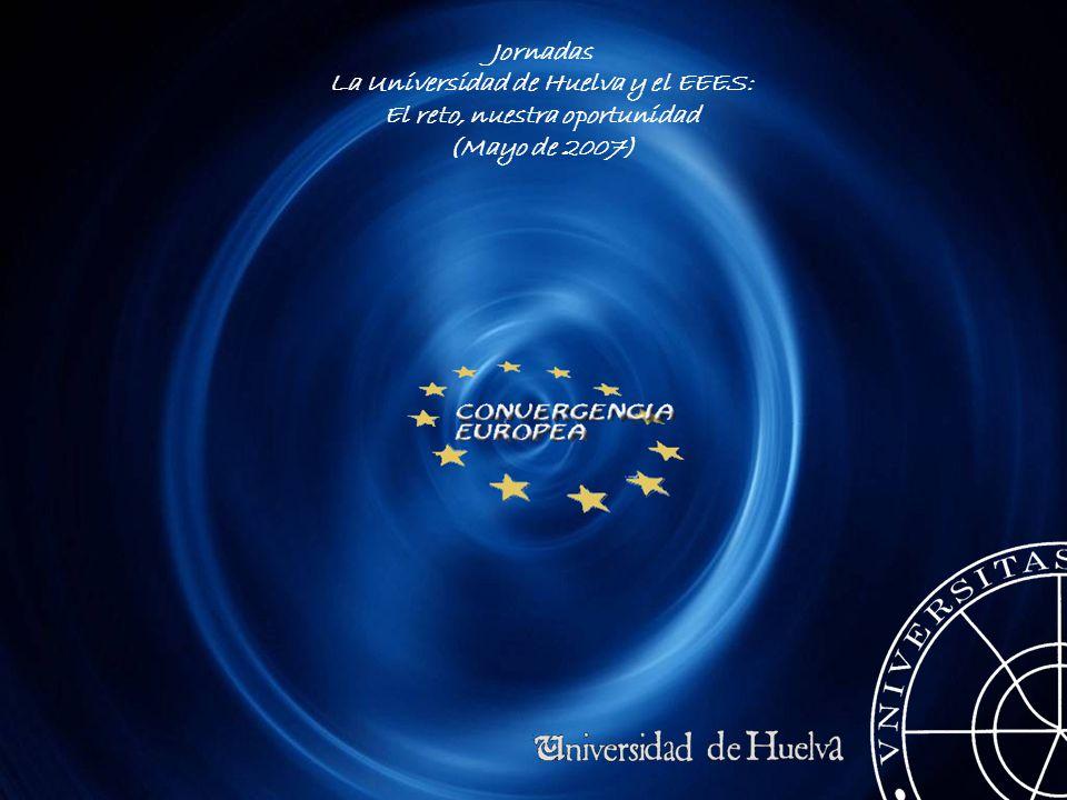 Jornadas La Universidad de Huelva y el EEES: El reto, nuestra oportunidad (Mayo de 2007)