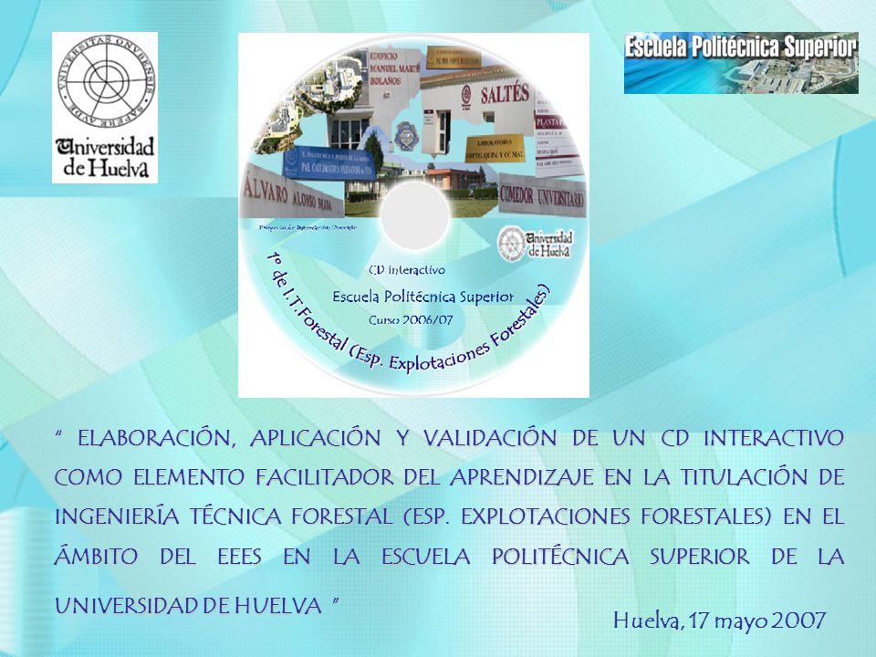 ELABORACIÓN, APLICACIÓN Y VALIDACIÓN DE UN CD INTERACTIVO COMO ELEMENTO FACILITADOR DEL APRENDIZAJE EN LA TITULACIÓN DE INGENIERÍA TÉCNICA FORESTAL (E