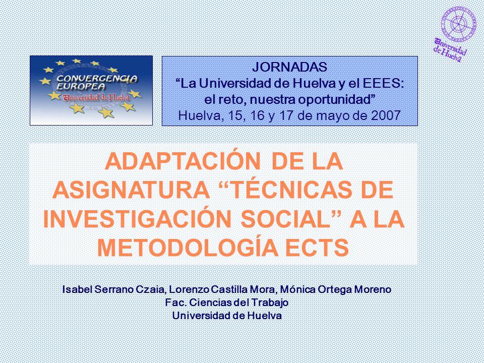 Isabel Serrano Czaia, Lorenzo Castilla Mora, Mónica Ortega Moreno Fac. Ciencias del Trabajo Universidad de Huelva ADAPTACIÓN DE LA ASIGNATURA TÉCNICAS