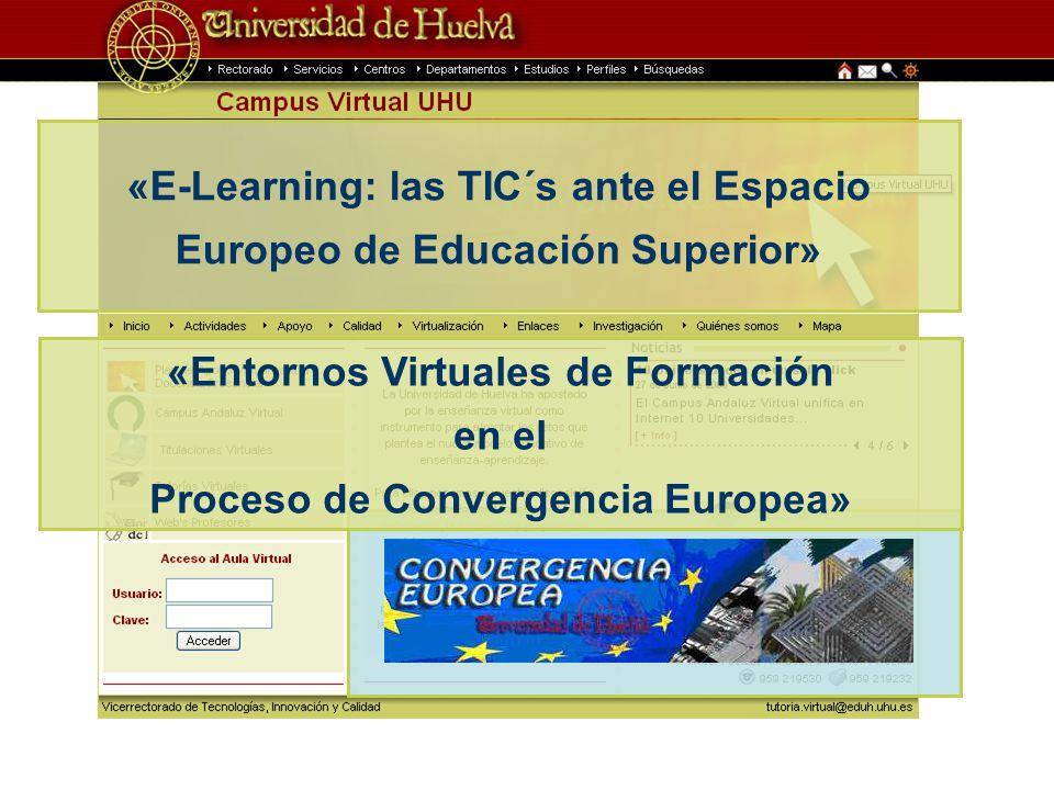 «E-Learning: las TIC´s ante el Espacio Europeo de Educación Superior» «Entornos Virtuales de Formación en el Proceso de Convergencia Europea»