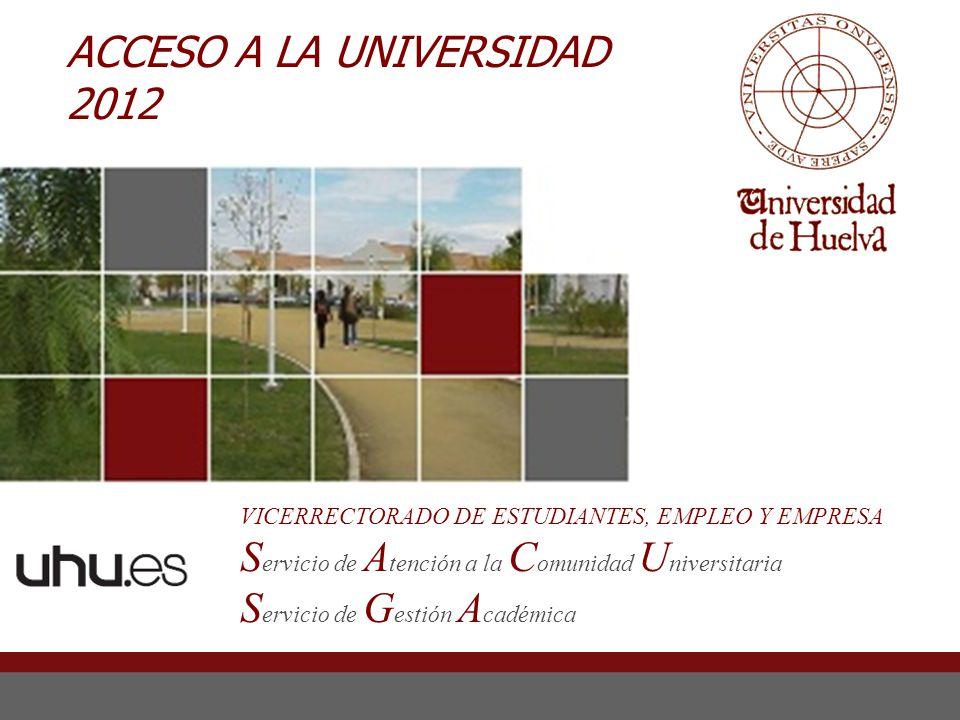 ACCESO A LA UNIVERSIDAD 2012 VICERRECTORADO DE ESTUDIANTES, EMPLEO Y EMPRESA S ervicio de A tención a la C omunidad U niversitaria S ervicio de G esti