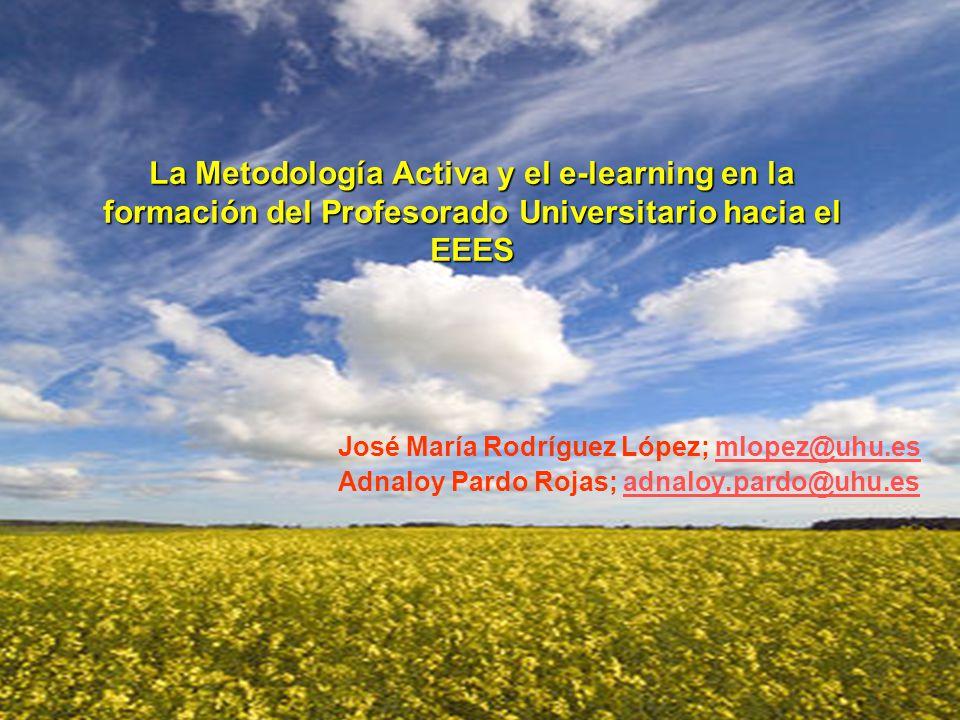 La Metodología Activa y el e-learning en la formación del Profesorado Universitario hacia el EEES José María Rodríguez López; mlopez@uhu.esmlopez@uhu.