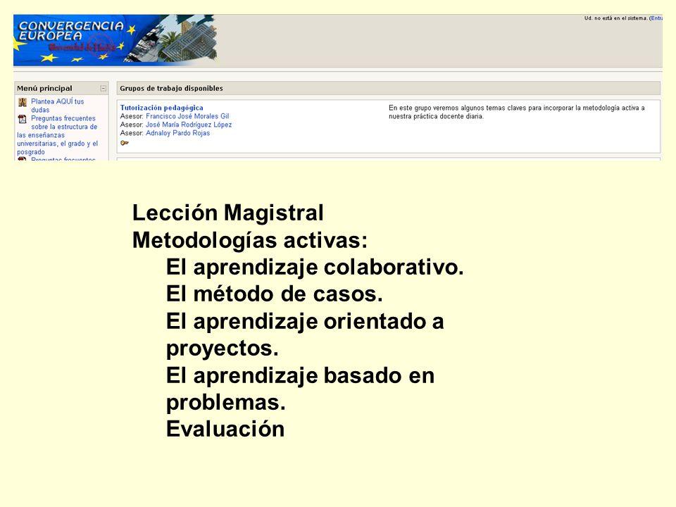 Lección Magistral Metodologías activas: El aprendizaje colaborativo. El método de casos. El aprendizaje orientado a proyectos. El aprendizaje basado e