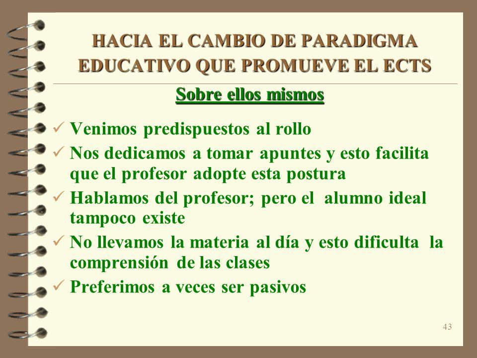 43 HACIA EL CAMBIO DE PARADIGMA EDUCATIVO QUE PROMUEVE EL ECTS Sobre ellos mismos Venimos predispuestos al rollo Nos dedicamos a tomar apuntes y esto