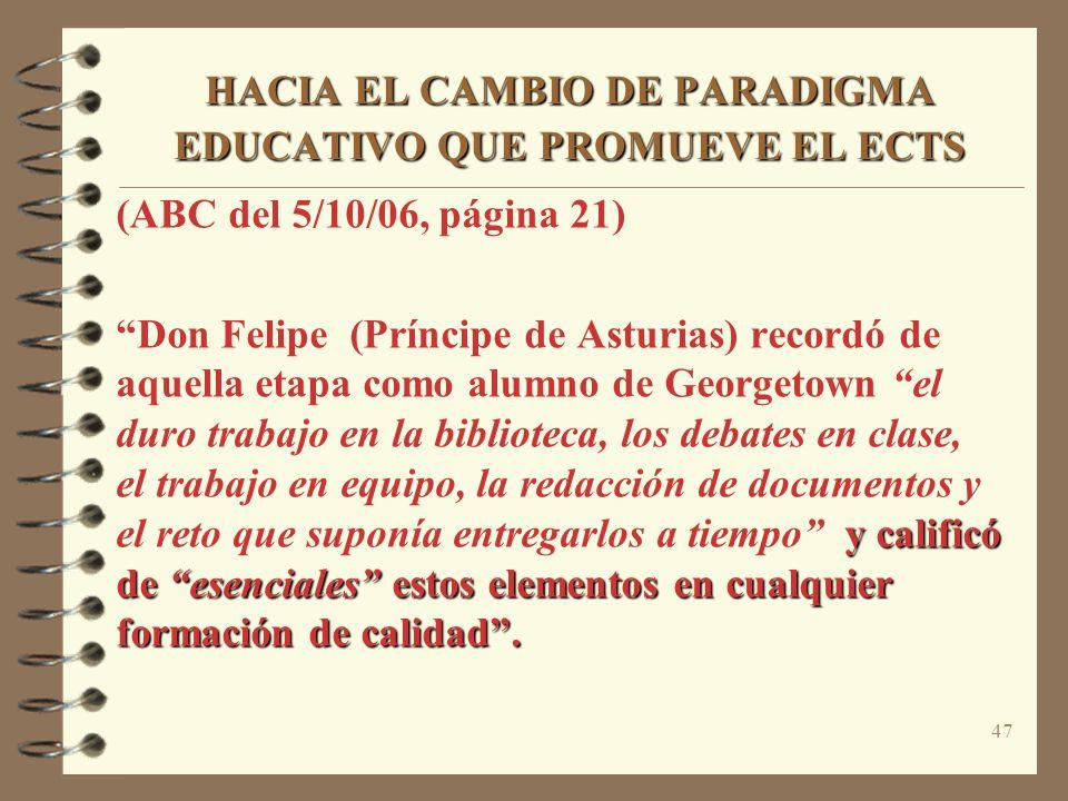 47 HACIA EL CAMBIO DE PARADIGMA EDUCATIVO QUE PROMUEVE EL ECTS (ABC del 5/10/06, página 21) y calificó de esenciales estos elementos en cualquier formación de calidad.