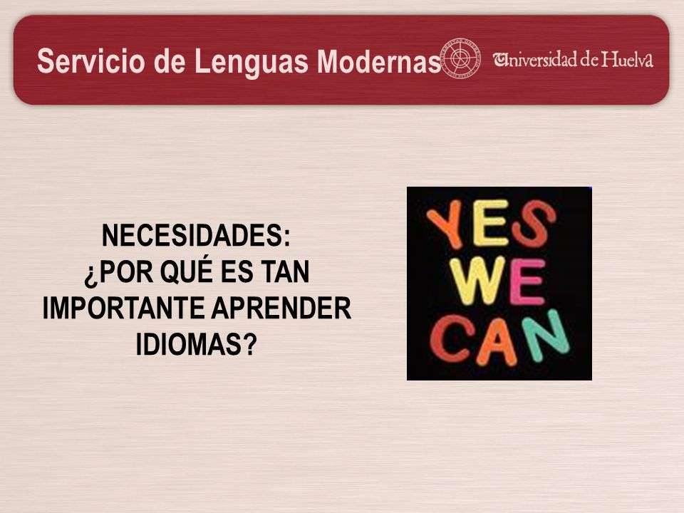 Servicio de Lenguas Modernas NECESIDADES: ¿POR QUÉ ES TAN IMPORTANTE APRENDER IDIOMAS?