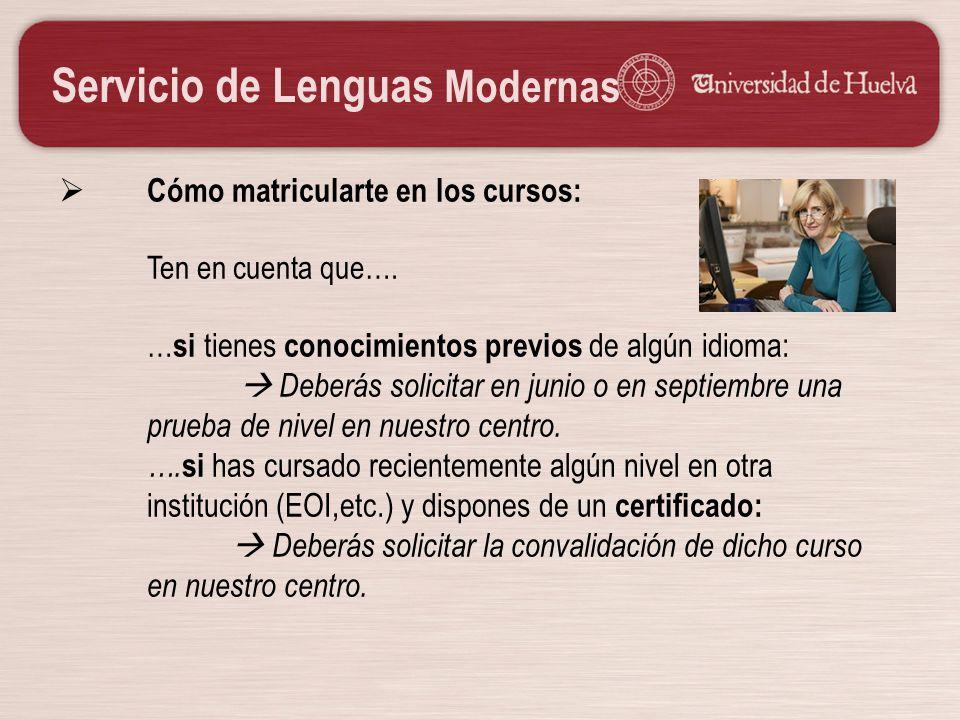 Servicio de Lenguas Modernas Cómo matricularte en los cursos: Ten en cuenta que…. … si tienes conocimientos previos de algún idioma: Deberás solicitar