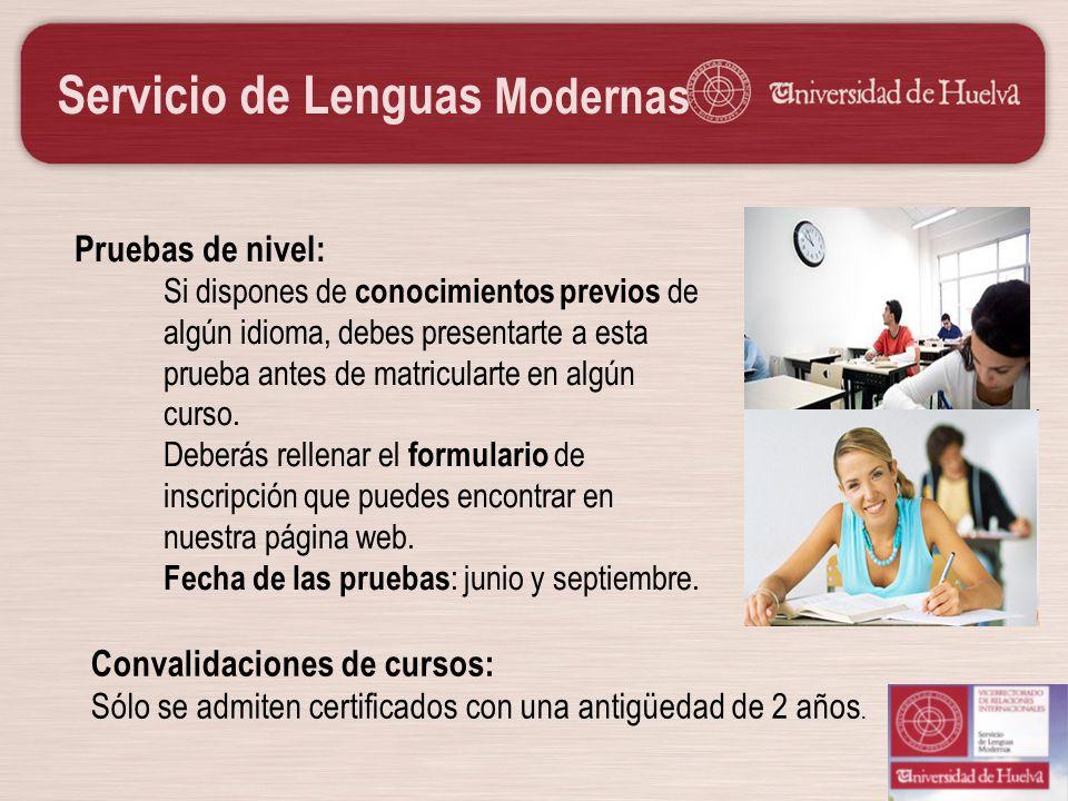 Servicio de Lenguas Modernas Pruebas de nivel: Si dispones de conocimientos previos de algún idioma, debes presentarte a esta prueba antes de matricul