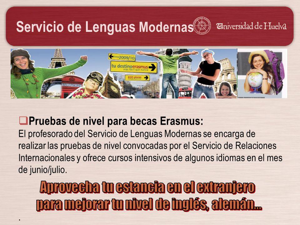 Servicio de Lenguas Modernas Pruebas de nivel para becas Erasmus: El profesorado del Servicio de Lenguas Modernas se encarga de realizar las pruebas d