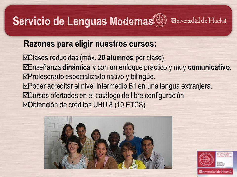 Servicio de Lenguas Modernas Razones para eligir nuestros cursos: Clases reducidas (máx. 20 alumnos por clase). Enseñanza dinámica y con un enfoque pr