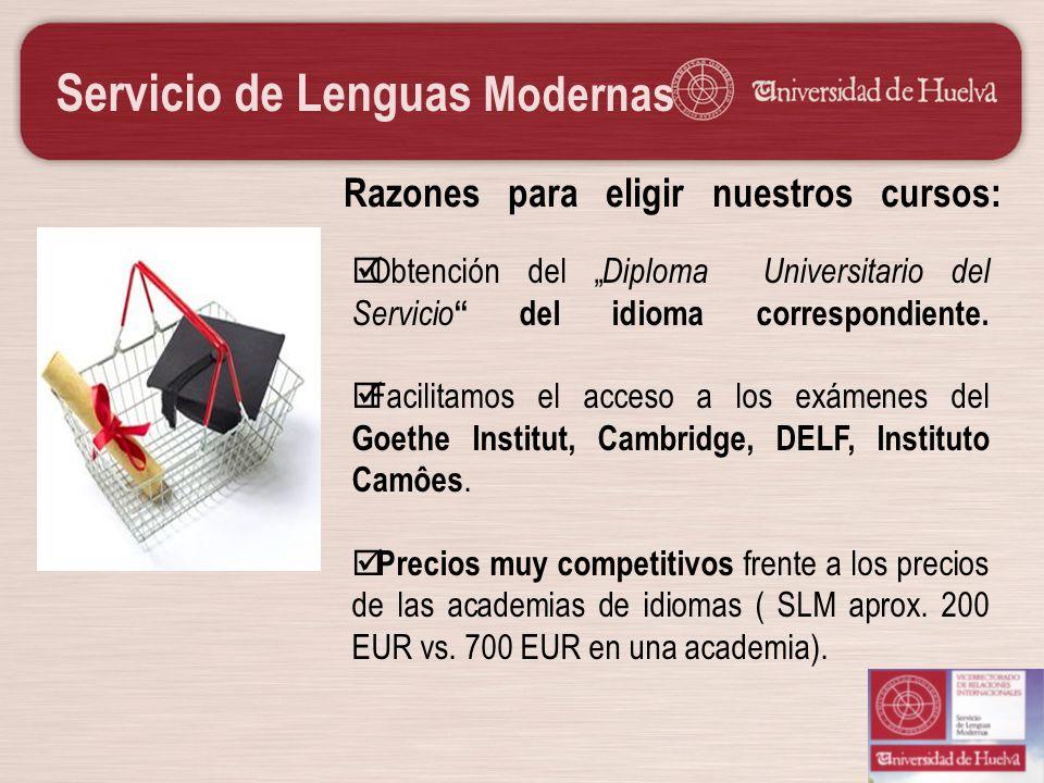 Servicio de Lenguas Modernas Razones para eligir nuestros cursos: Obtención del Diploma Universitario del Servicio del idioma correspondiente. Facilit