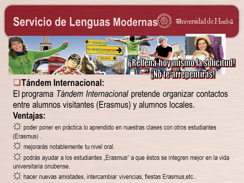 Servicio de Lenguas Modernas Tándem Internacional: El programa Tándem Internacional pretende organizar contactos entre alumnos visitantes (Erasmus) y