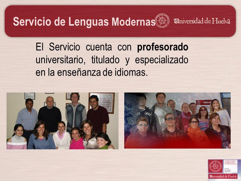Servicio de Lenguas Modernas El Servicio cuenta con profesorado universitario, titulado y especializado en la enseñanza de idiomas.