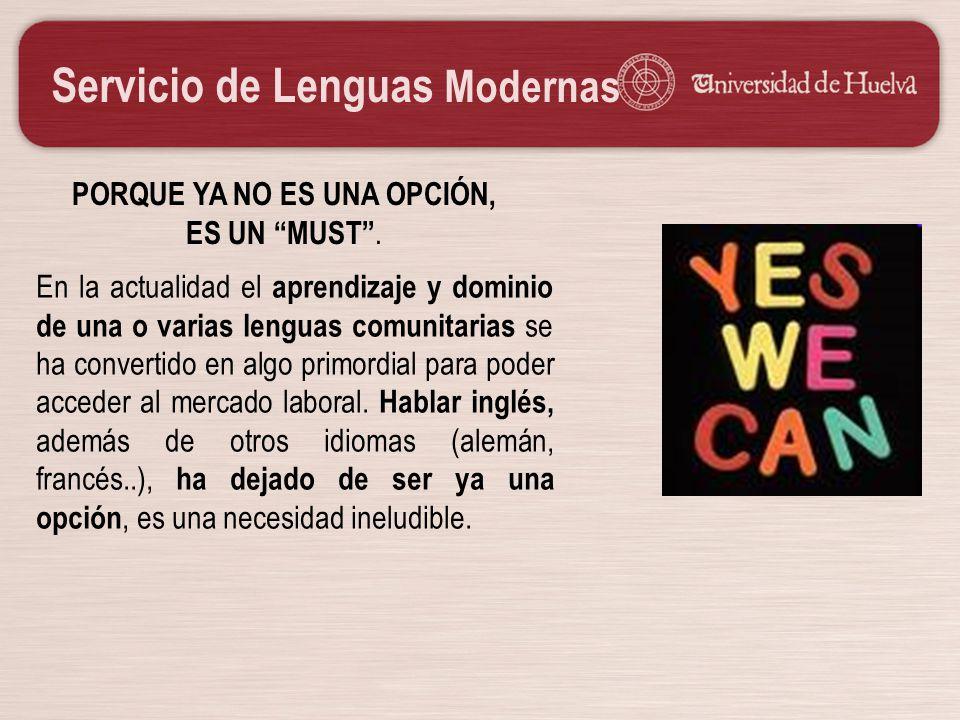 Servicio de Lenguas Modernas PORQUE YA NO ES UNA OPCIÓN, ES UN MUST. En la actualidad el aprendizaje y dominio de una o varias lenguas comunitarias se
