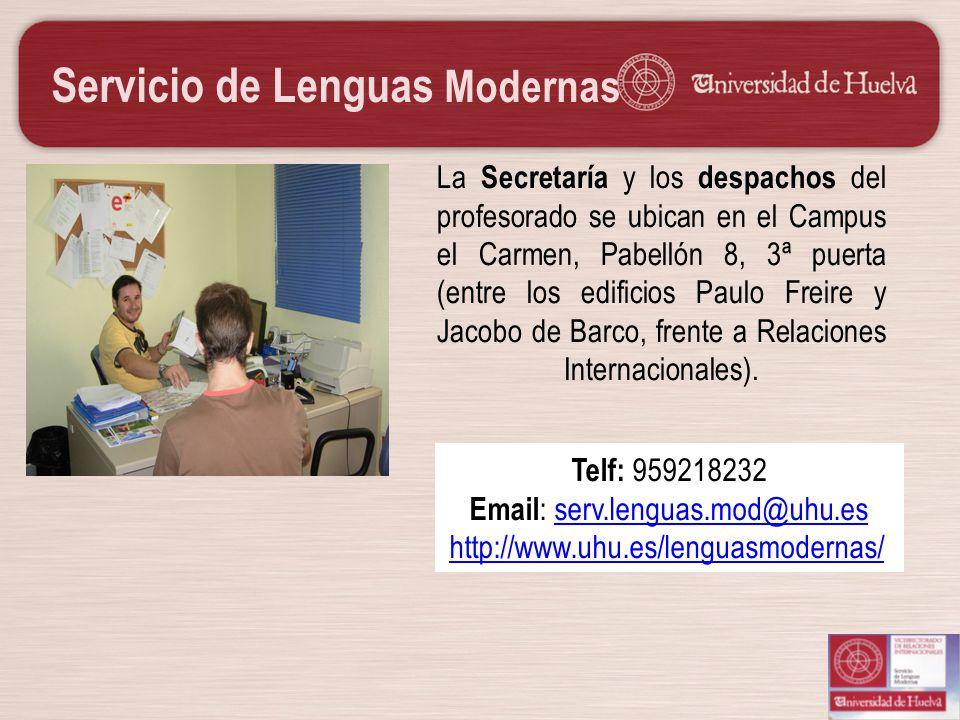 Servicio de Lenguas Modernas La Secretaría y los despachos del profesorado se ubican en el Campus el Carmen, Pabellón 8, 3ª puerta (entre los edificio