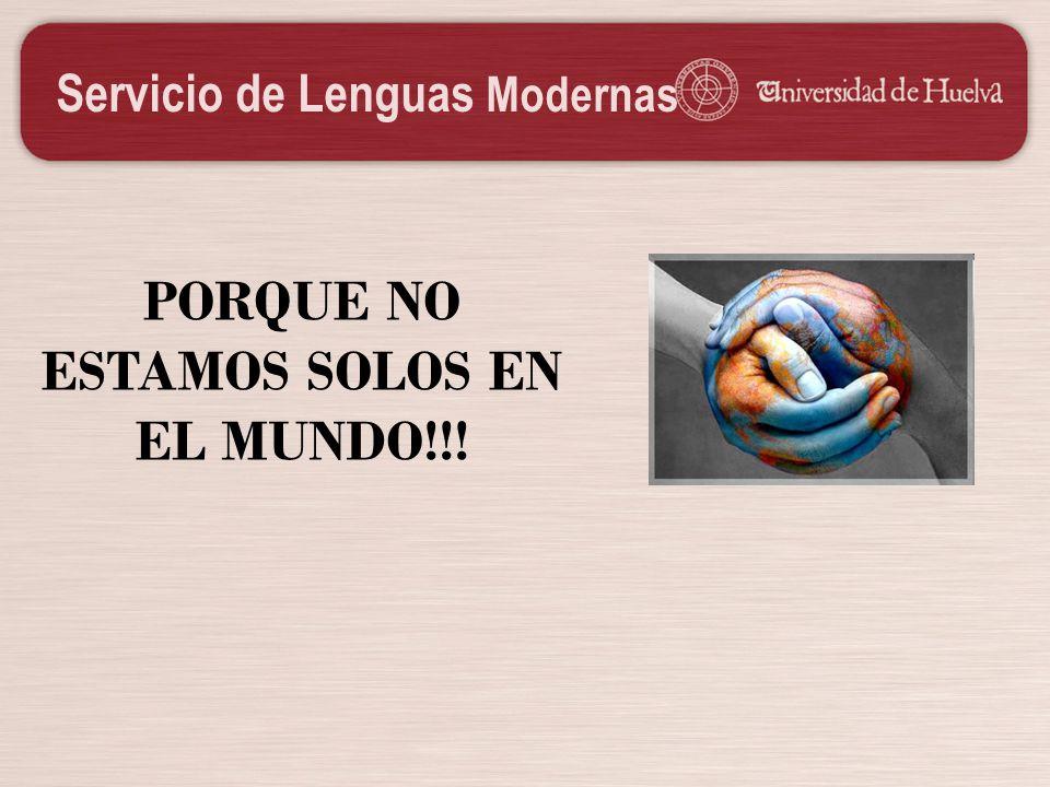 Servicio de Lenguas Modernas PORQUE NO ESTAMOS SOLOS EN EL MUNDO!!!