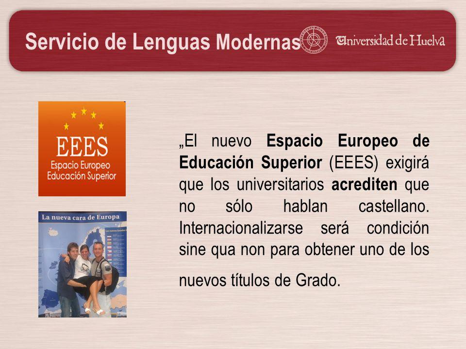 Servicio de Lenguas Modernas El nuevo Espacio Europeo de Educación Superior (EEES) exigirá que los universitarios acrediten que no sólo hablan castell