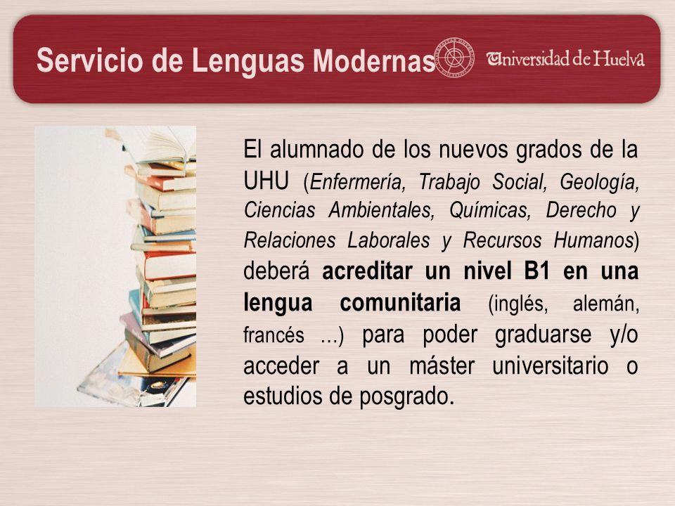Servicio de Lenguas Modernas El alumnado de los nuevos grados de la UHU ( Enfermería, Trabajo Social, Geología, Ciencias Ambientales, Químicas, Derech