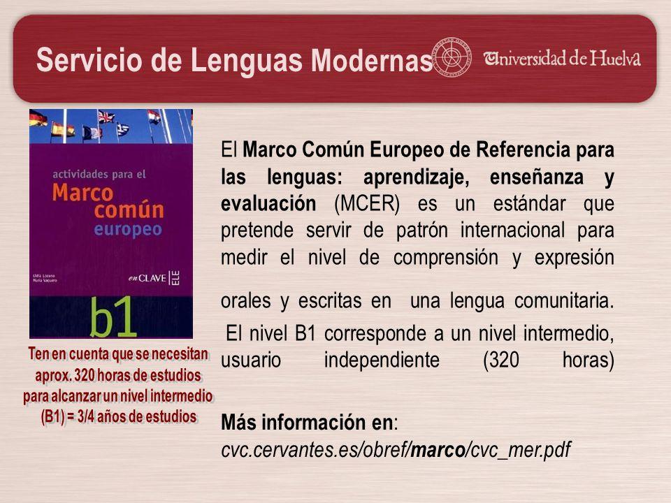 Servicio de Lenguas Modernas El Servicio de Lenguas Modernas es el servicio de la Universidad de Huelva dedicado a la enseñanza, perfeccionamiento y difusión de la lenguas modernas tales como inglés, alemán, francés, portugués, ruso y japonés.