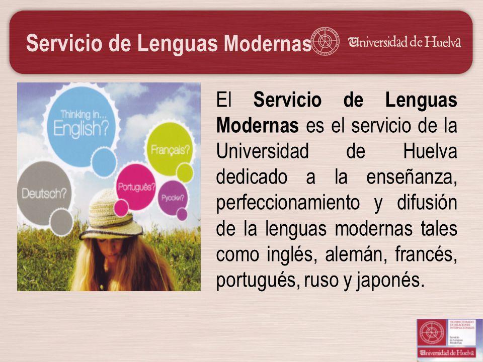 Servicio de Lenguas Modernas El Servicio de Lenguas Modernas es el servicio de la Universidad de Huelva dedicado a la enseñanza, perfeccionamiento y d