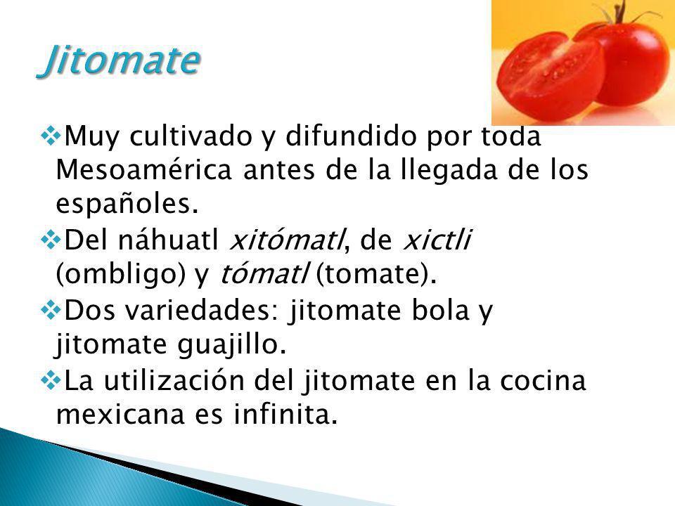 Muy cultivado y difundido por toda Mesoamérica antes de la llegada de los españoles. Del náhuatl xitómatl, de xictli (ombligo) y tómatl (tomate). Dos