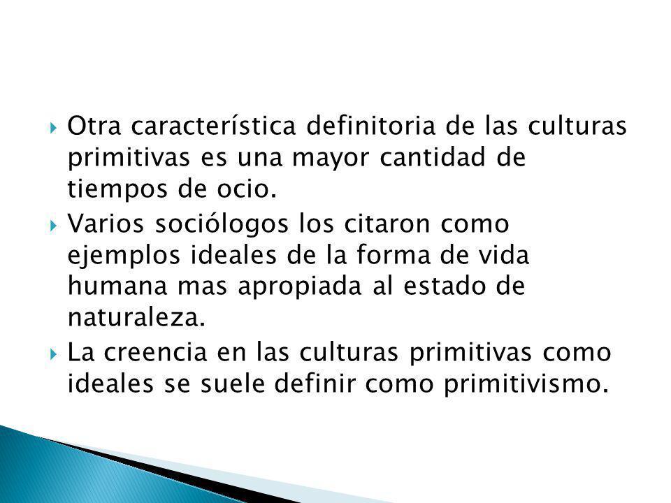 Otra característica definitoria de las culturas primitivas es una mayor cantidad de tiempos de ocio. Varios sociólogos los citaron como ejemplos ideal