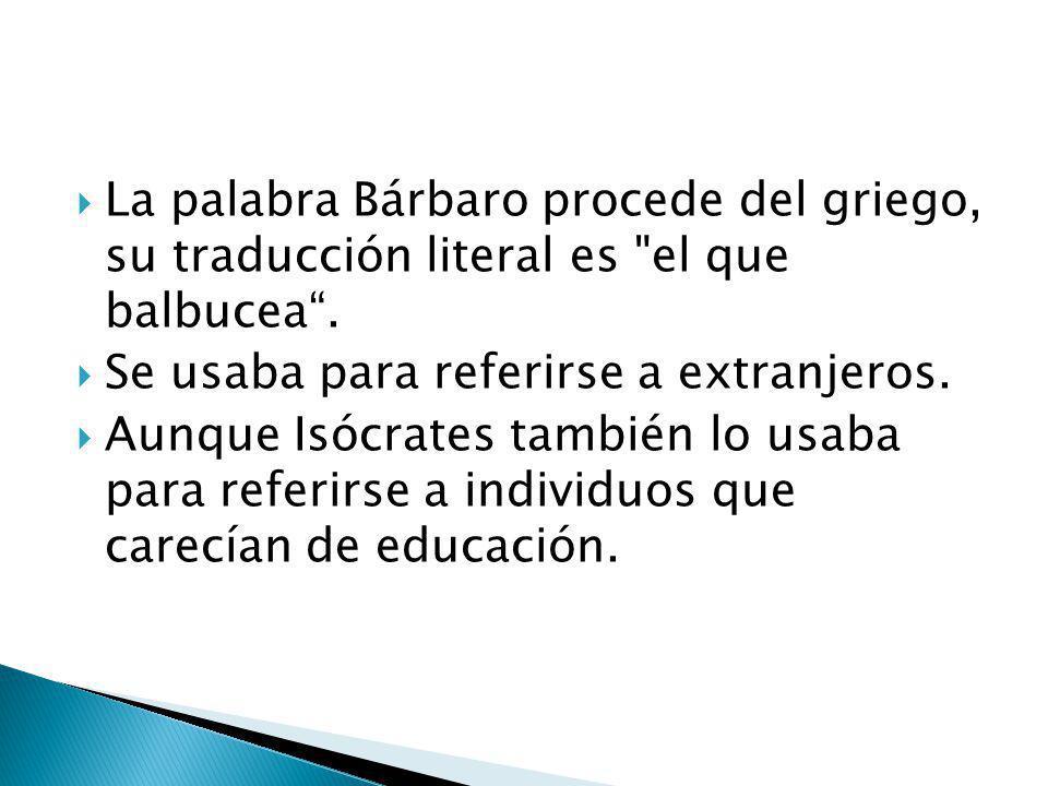 La palabra Bárbaro procede del griego, su traducción literal es