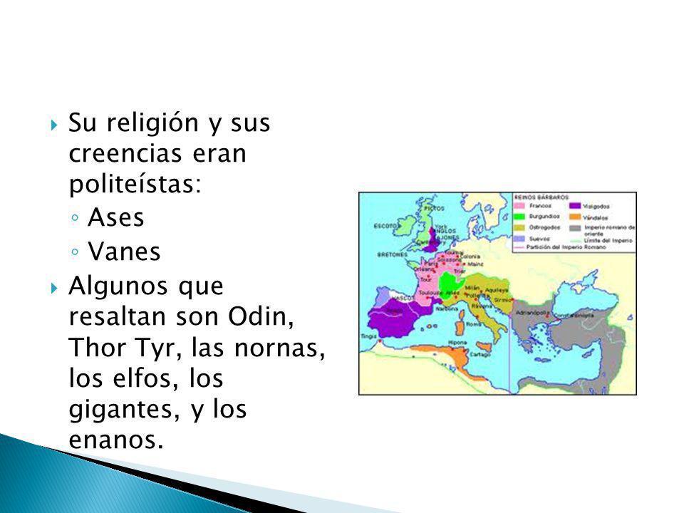 Su religión y sus creencias eran politeístas: Ases Vanes Algunos que resaltan son Odin, Thor Tyr, las nornas, los elfos, los gigantes, y los enanos.