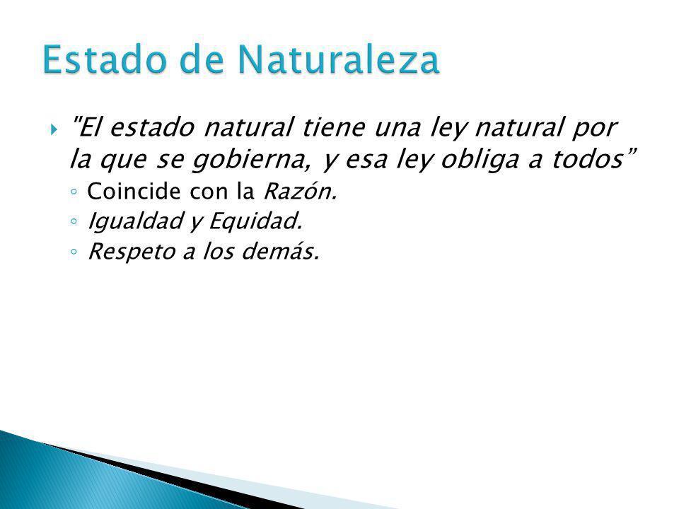 El estado natural tiene una ley natural por la que se gobierna, y esa ley obliga a todos Coincide con la Razón.
