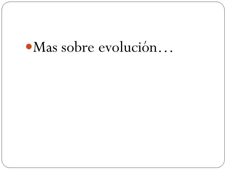 Mas sobre evolución…
