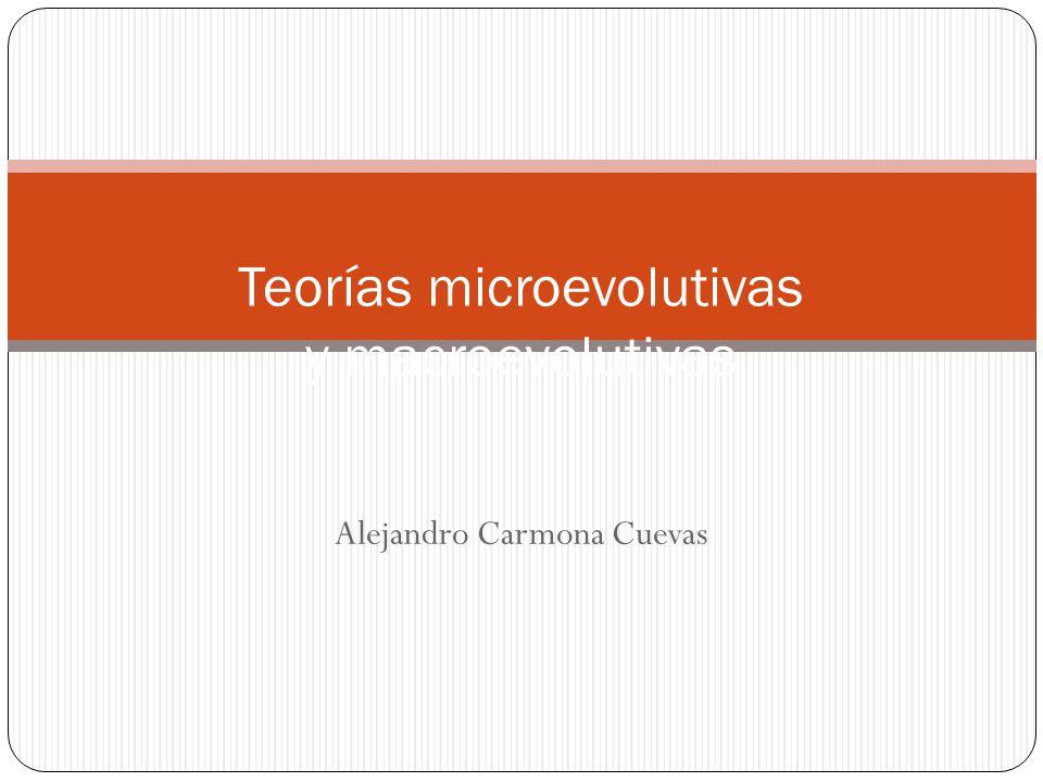 Teorías microevolutivas y macroevolutivas Alejandro Carmona Cuevas