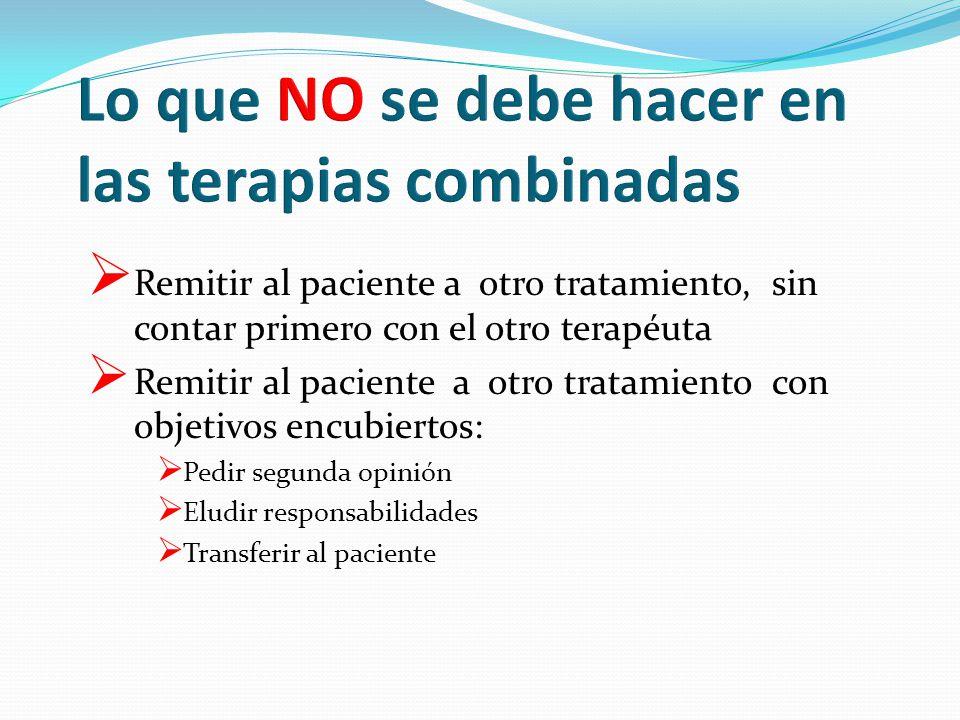 Remitir al paciente a otro tratamiento, sin contar primero con el otro terapéuta Remitir al paciente a otro tratamiento con objetivos encubiertos: Ped