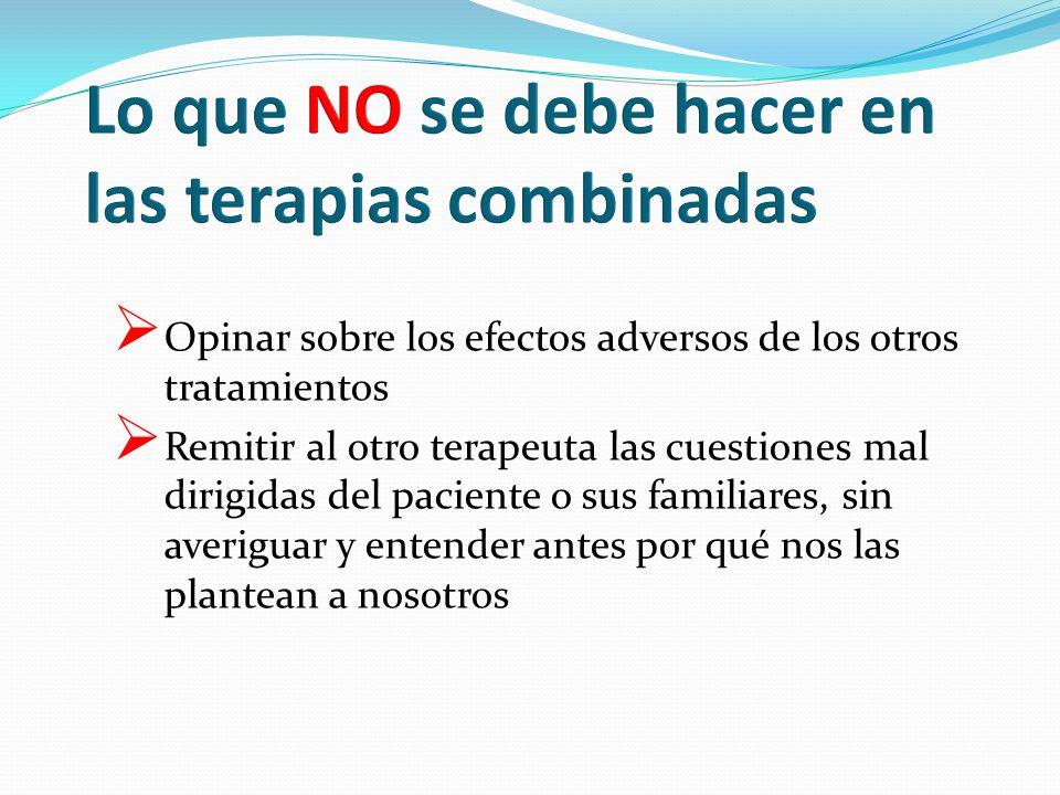 Opinar sobre los efectos adversos de los otros tratamientos Remitir al otro terapeuta las cuestiones mal dirigidas del paciente o sus familiares, sin