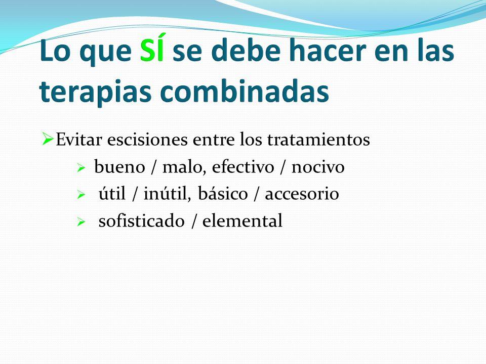 Evitar escisiones entre los tratamientos bueno / malo, efectivo / nocivo útil / inútil, básico / accesorio sofisticado / elemental